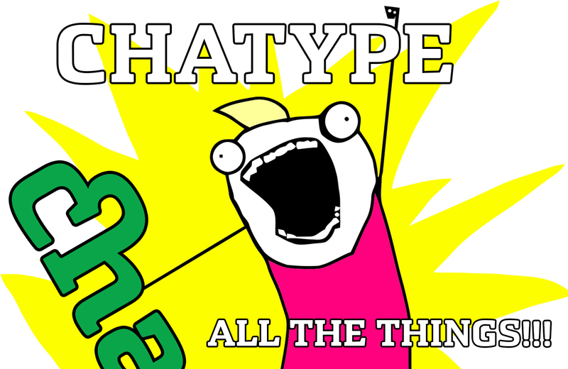 Chatype all the things!!!