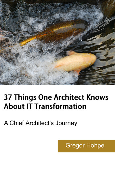37 Things One Architect Knows About IT Transformation: A Chief Architect's Journey by Gregor Hohpe