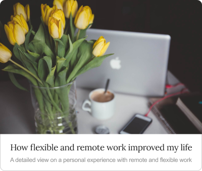 How flexible and remote work improved my life - A detailed view on a personal experience with remote and flexible work by Claudia