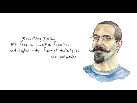 Describing Data...with free applicative functors (and more)—Kris Nuttycombe