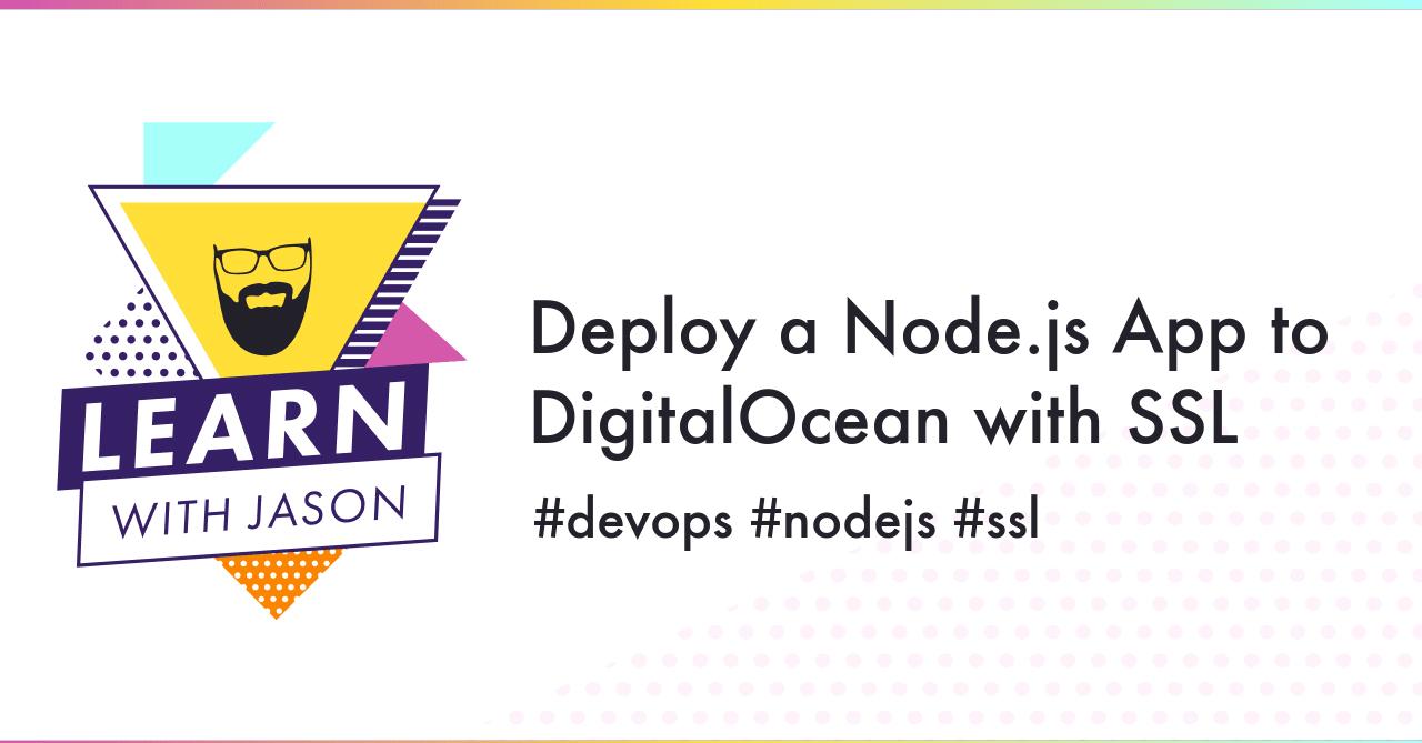Deploy a Node.js App to DigitalOcean with SSL, from learnwithjason.dev