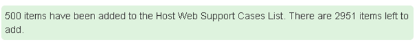 The text, 500 items have been added to the Host Web Support Cases List. There are 2951 items left to add.