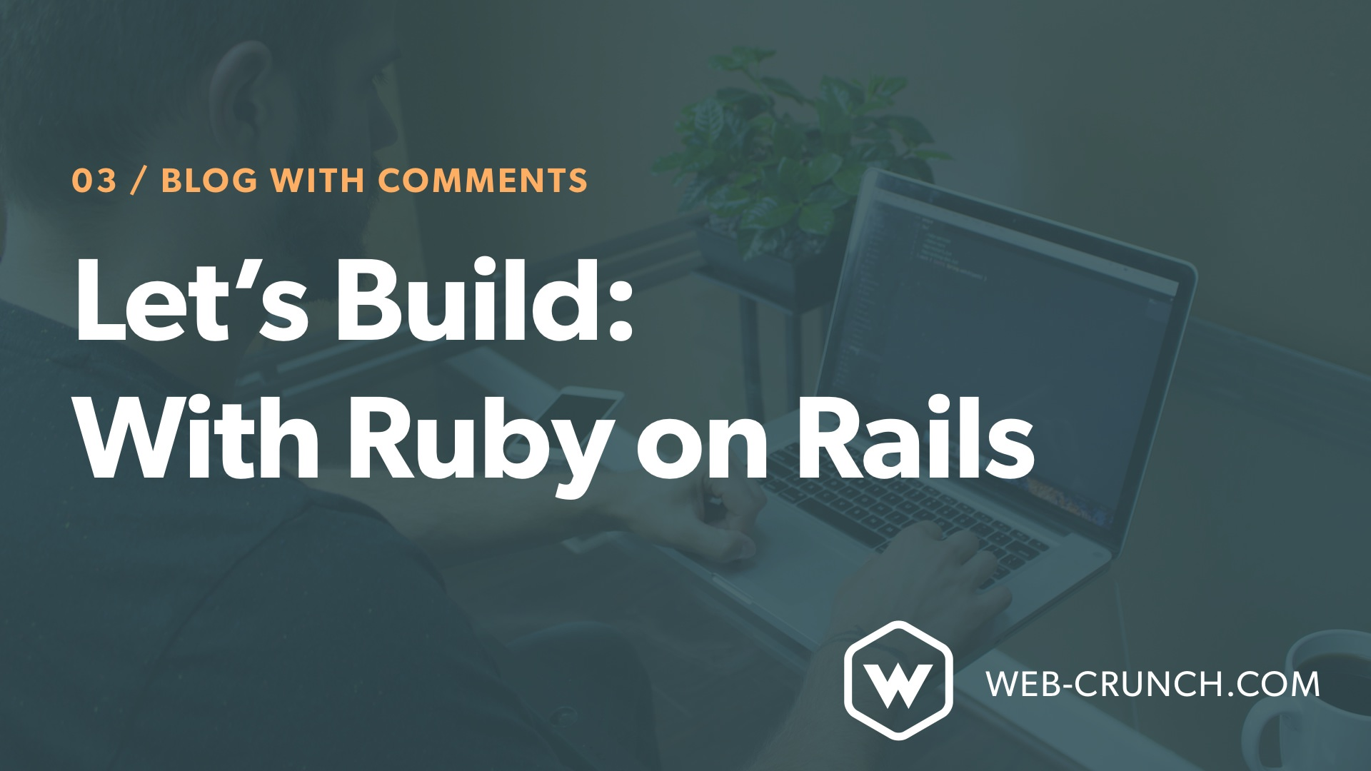 Let's Build: With Ruby on Rails - Blog with Comments