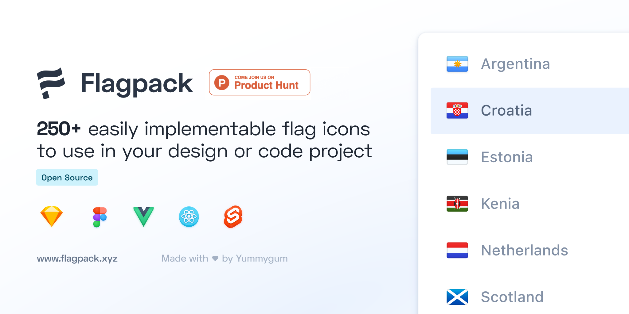 Flagpack. 260+ easily implementable flag icons to use in your design or code project. Open Source. Available for Sketch, Figma, Angular, Vue, and React. www.flagpack.xyz. Made with love by Yummygum. Graphic showing a list with the flags of Argentina, Croatia, Estonia, Kenia, Netherlands, and Scotland.
