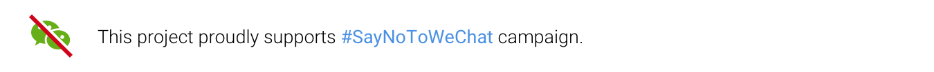 This project proudly supports #SayNoToWeChat campaign.