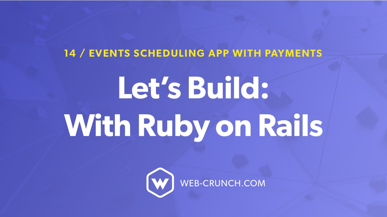 Let's Build: With Ruby on Rails – Event Scheduling App with Payments
