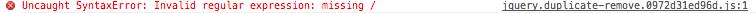 Uncaught SyntaxError: Invalid regular expression: missing /
