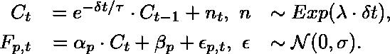 C_t &= e^{-\delta t / \tau} \cdot C_{t - 1} + n_t, ~ n &\sim Exp(\lambda \cdot \delta t), \\ F_{p,t} &= \alpha_p \cdot C_t + \beta_p + \epsilon_{p,t}, ~ \epsilon &\sim \mathcal{N}(0, \sigma).