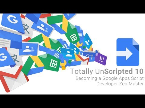 Totally Unscripted: Episode 10 Highlights - Becoming a Google Apps Script Developer Zen Master