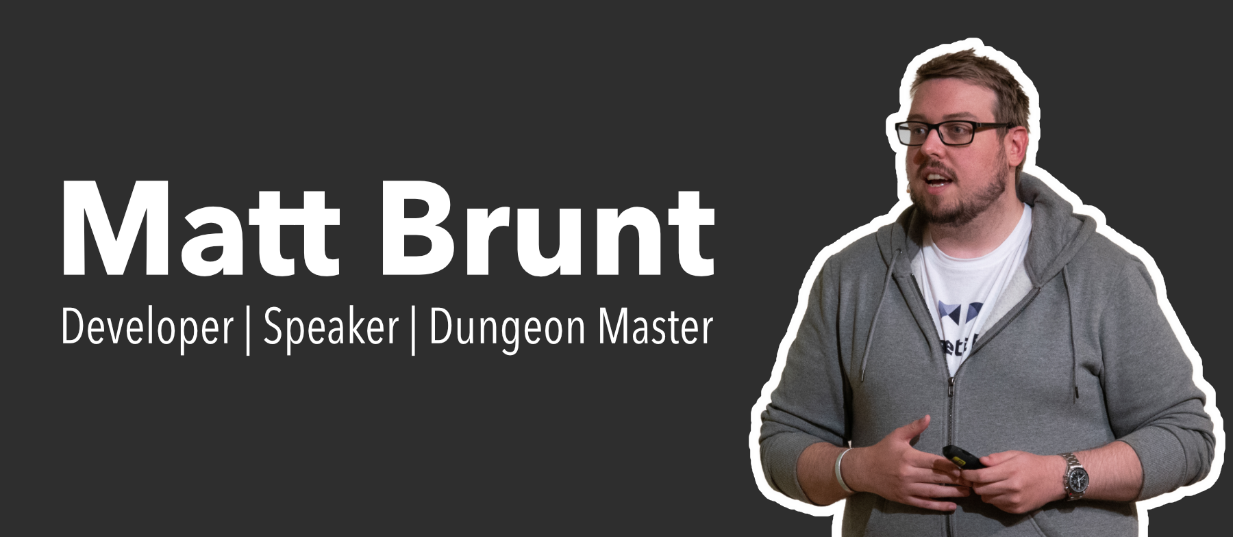 Graphic of Matt Brunt giving a talk, outlined in white. Text next to him says Matt Brunt, Developer, Speaker, Dungeon Master