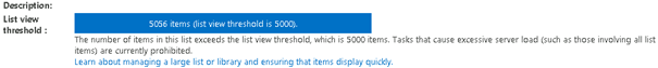 The text, Description, List view threshold. 5056 items (list view threshold is 5000). The number of items in this list exceeds the list view threshold, which is 5000 items. Tasks that cause excessive server load (such as those involving all list items) are currently prohibited.
