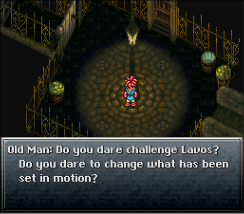 Old Man: Do you dare challenge Lavos? Do you dare to change what has been set in motion?