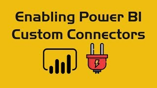 Enabling Power BI Custom Connectors