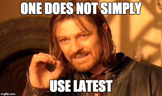 One does not simply use latest