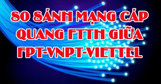 So sánh mạng cáp quang FTTH giữa FPT-VNPT-Viettel