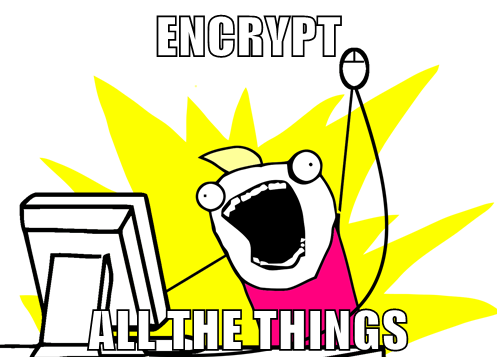 Encrypt all the things!