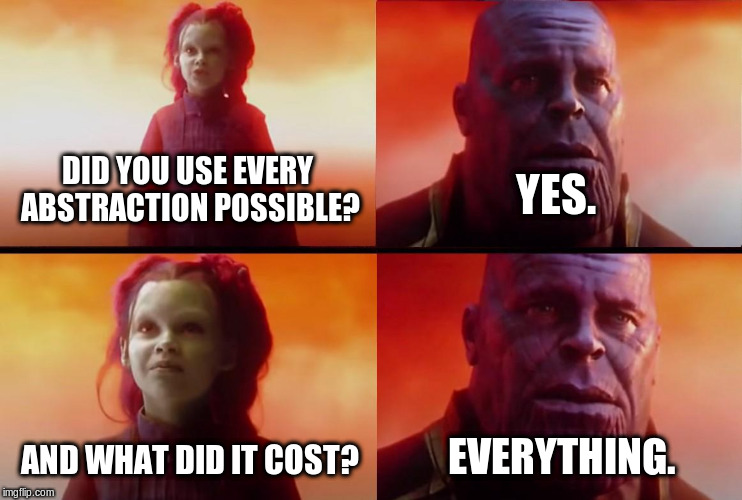 "Meme: (child) Gamora: ""Did you use every abstraction possible?"". Thanos, ""Yes."". Gamora: ""And what did it cost?"". Thanos (on the verge of tears), ""Everything."""