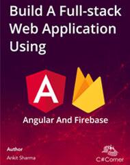 Build a Full-Stack Web Application Using Angular & Firebase