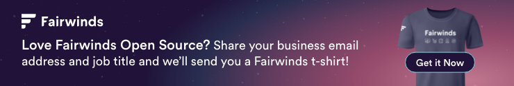 Love Fairwinds Open Source? Share your business email and job title and we'll send you a free Fairwinds t-shirt!