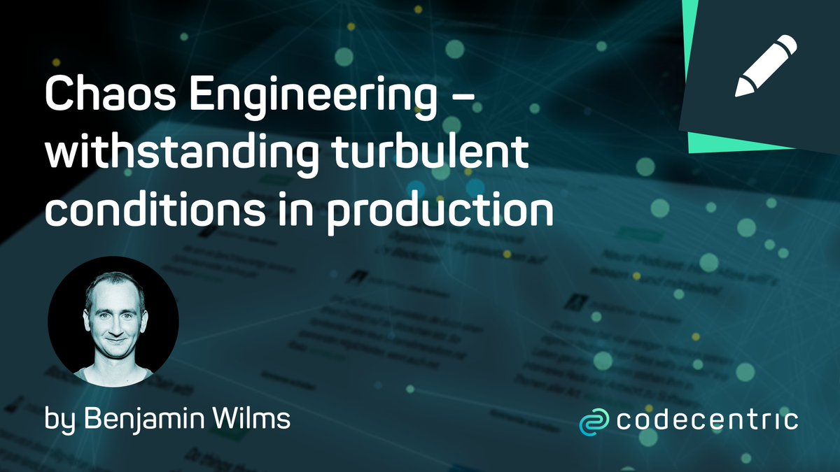 Chaos Engineering – withstanding turbulent conditions in production