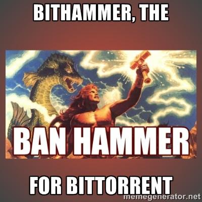 BitHammer, The BanHammer for BitTorrent