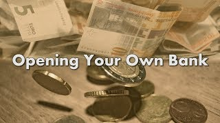 Opening Your Own Bank