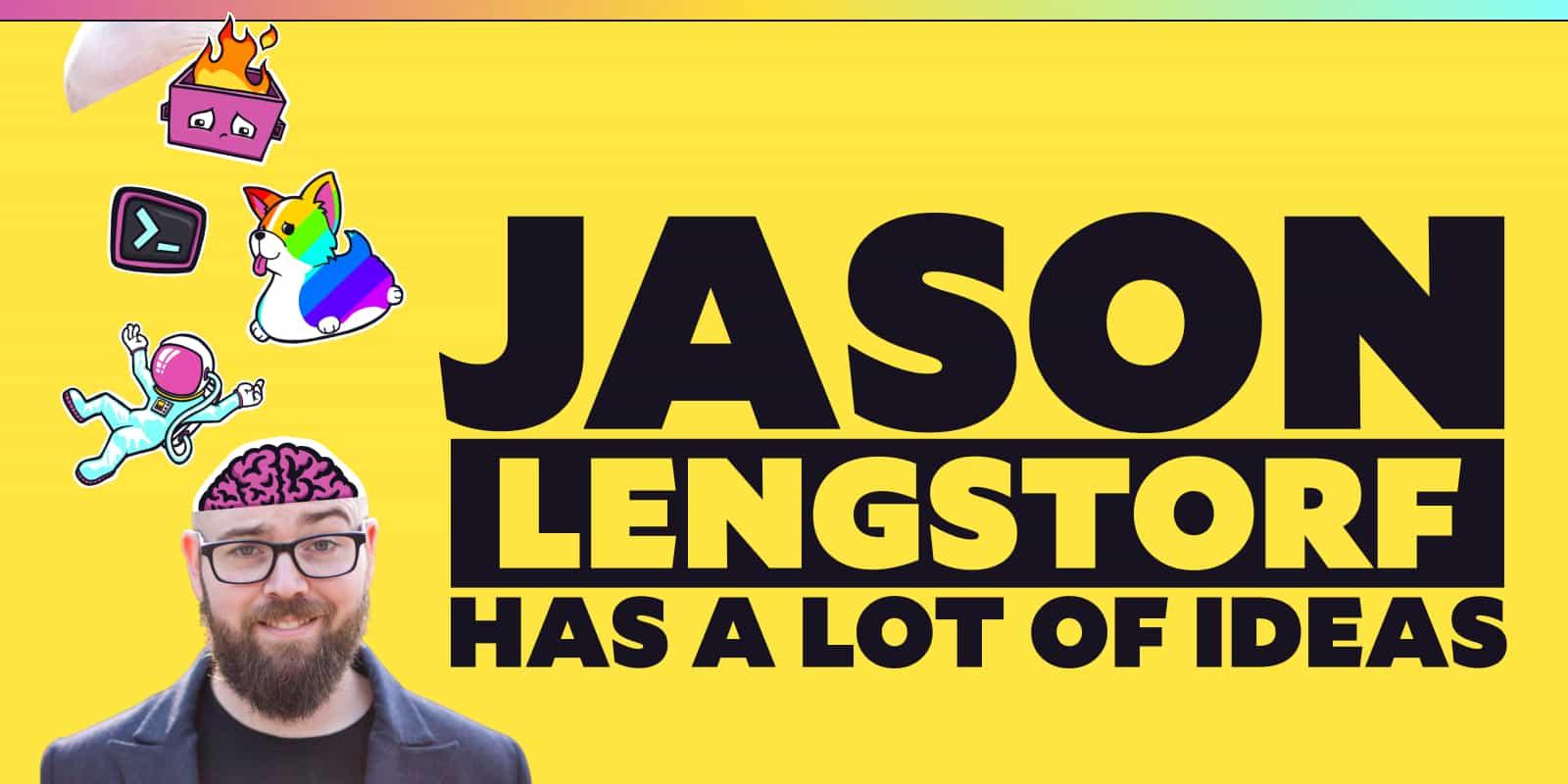Jason Lengstorf has a lot of ideas.