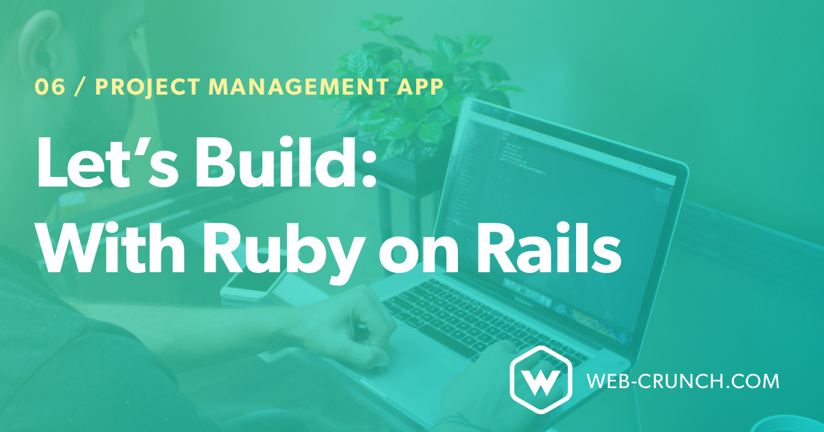 Let's Build: With Ruby on Rails - Project Management App - 6