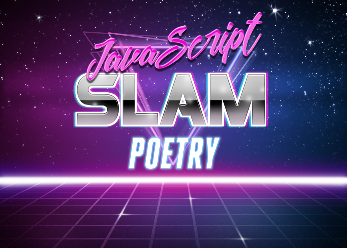 Javascript! Slam! Poetry!