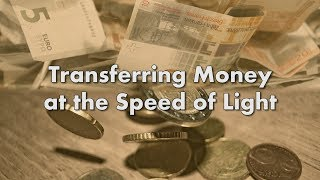 Transferring Money at the Speed of Light