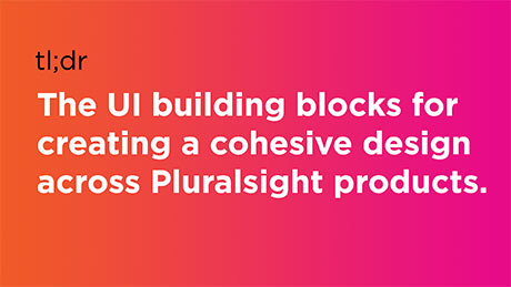 The UI building blocks for creating a cohesive design across Pluralsight products.