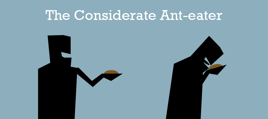 Considerate Ant-eater