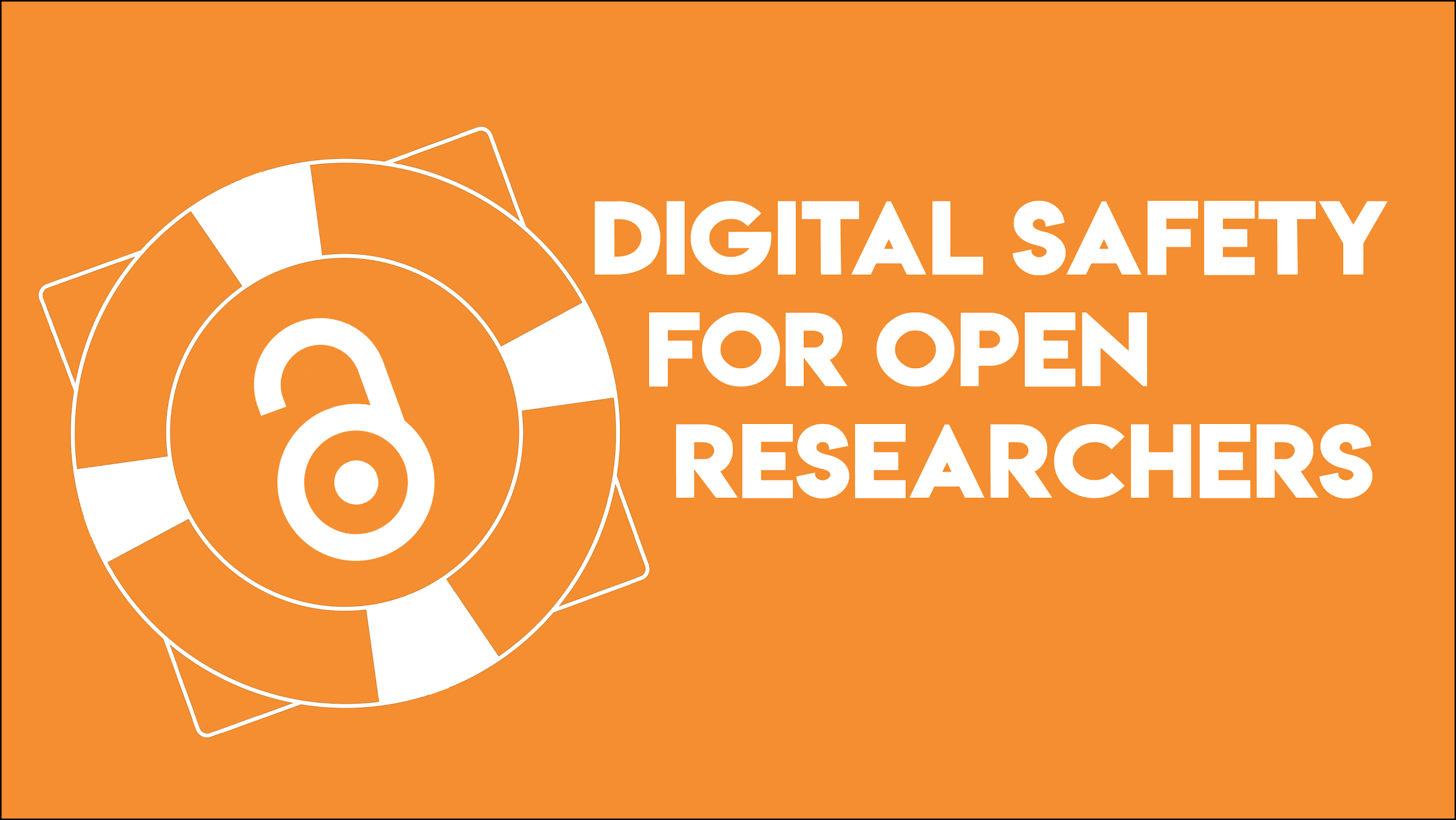"Image of life preserver and open access logo on an orange background. Text reads ""Digital Safety for Open Researchers"""