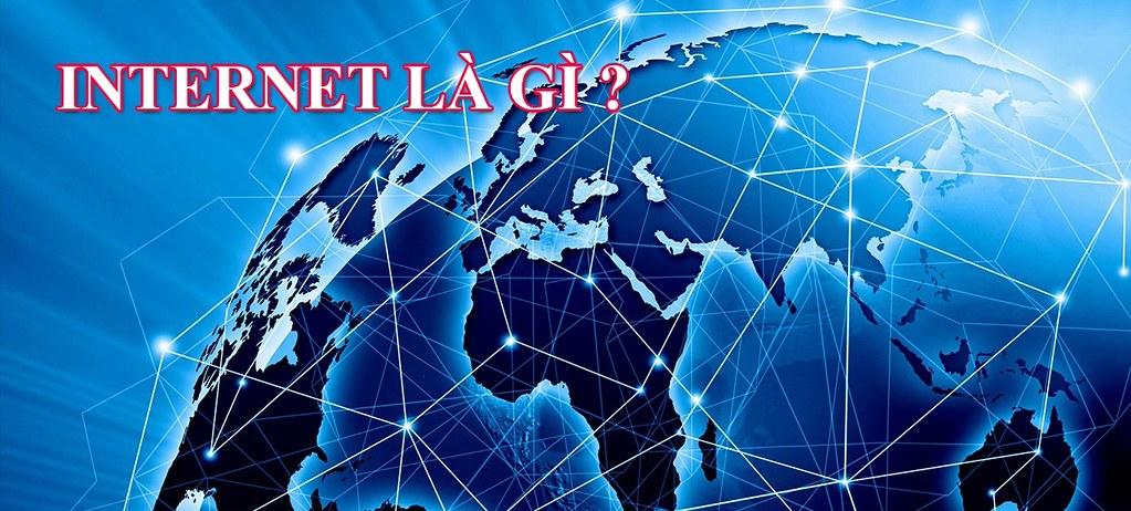 Khái niệm internet là gì? Ai là người phát mình ra internet