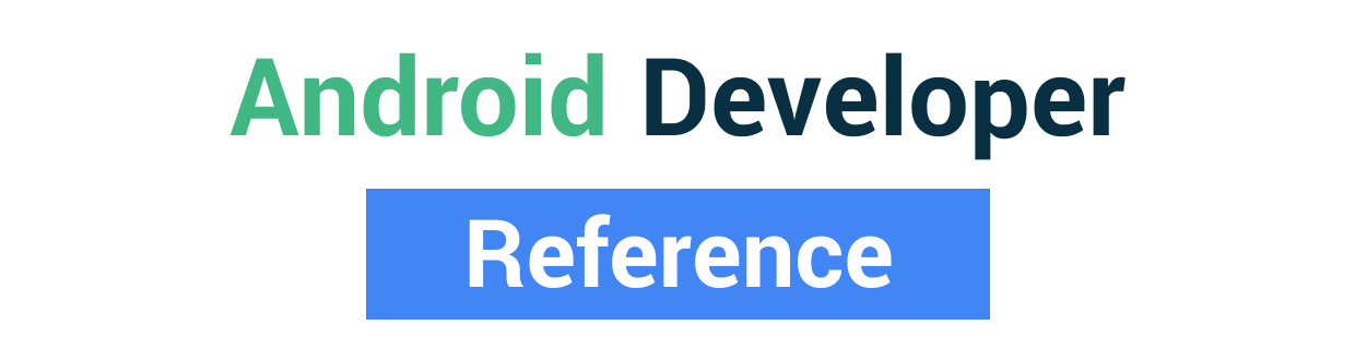 Android Developer Reference