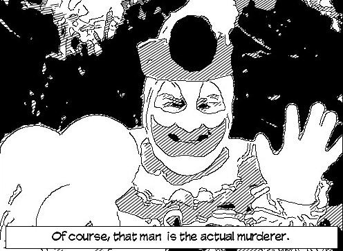 Form Generated Detective: Picture of Clown - Of course, that man is the actual murderer.