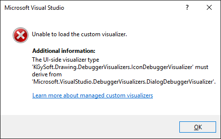 Unable to load the custom visualizer (The UI-side visualizer type must derive from 'DialogDebuggerVisualizer').