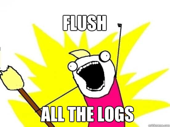 Flush ALL the logs