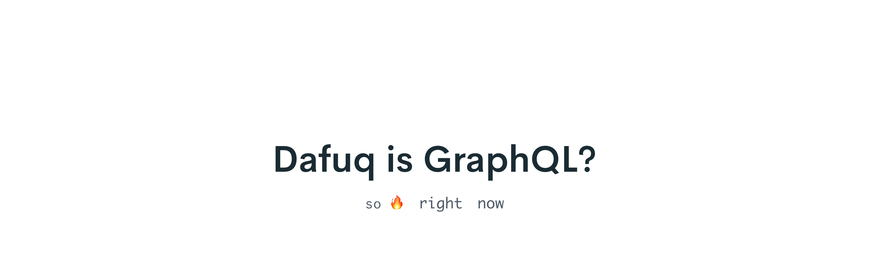 Dafuq is GraphQL