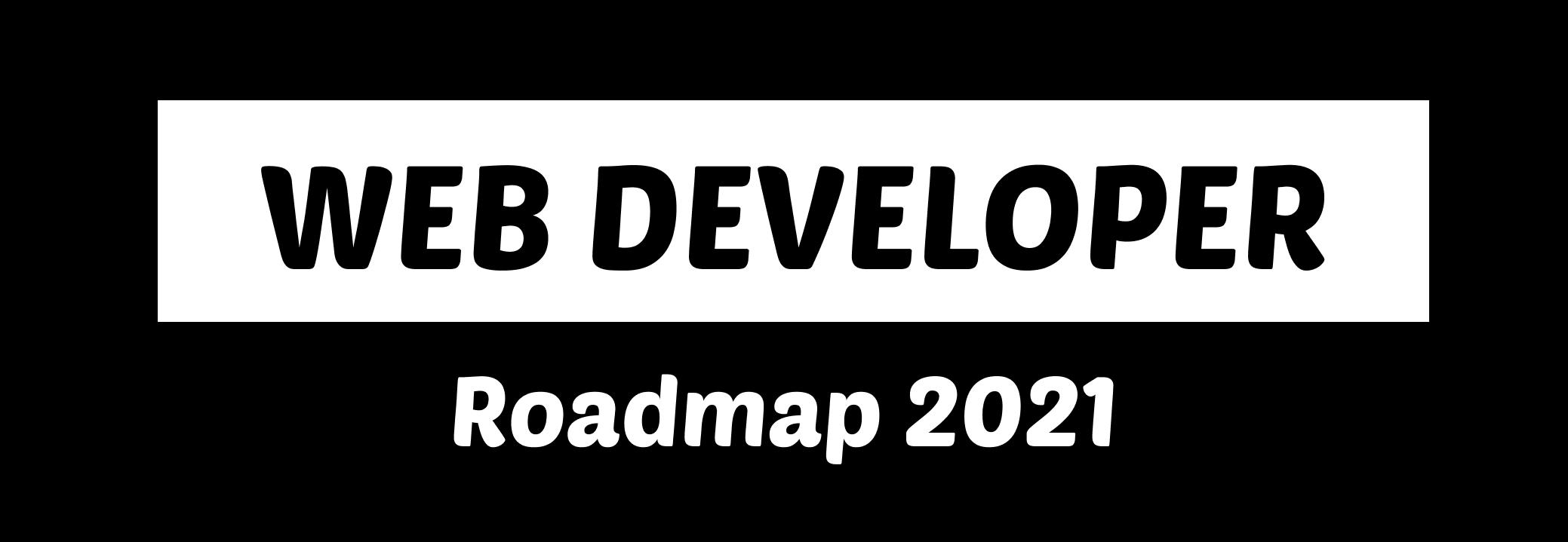 Web Developer Roadmap - 2021