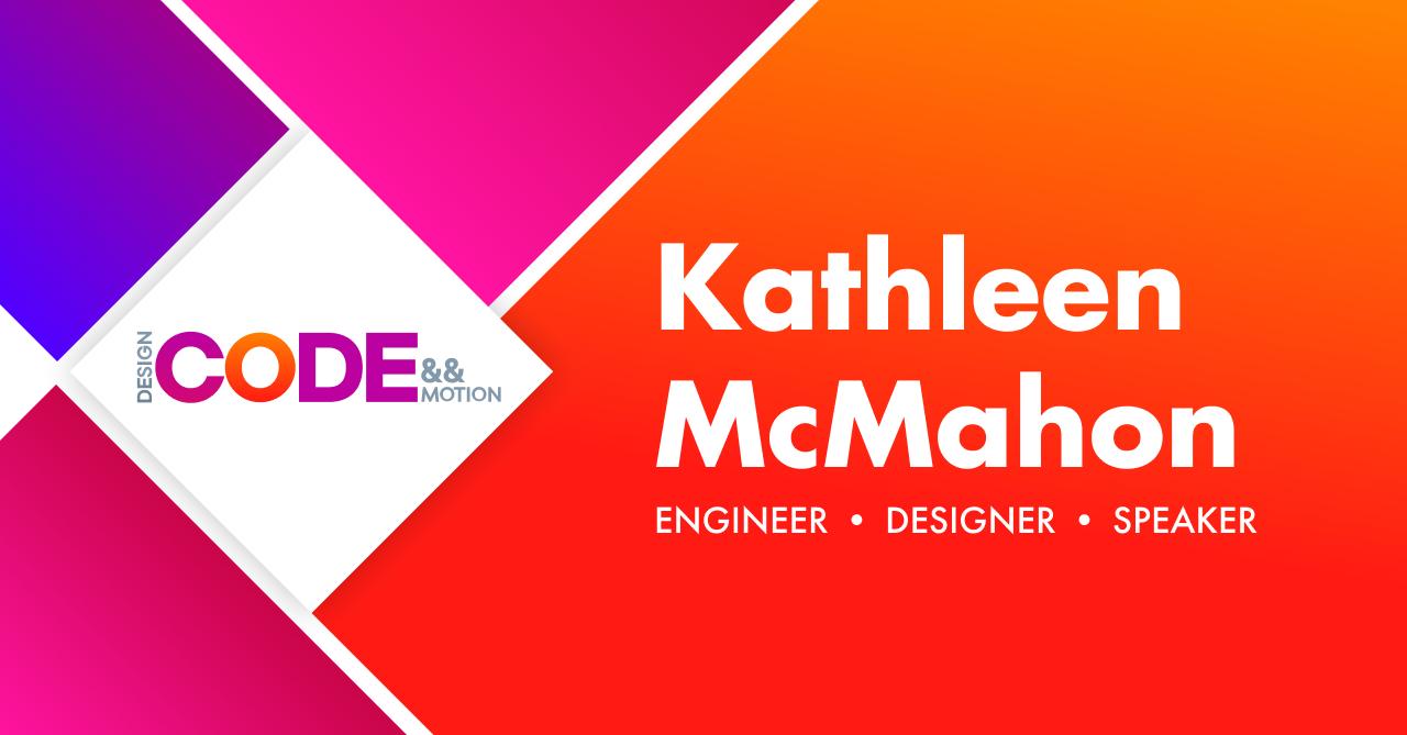 Kathleen McMahon | Engineer — Designer — Speaker