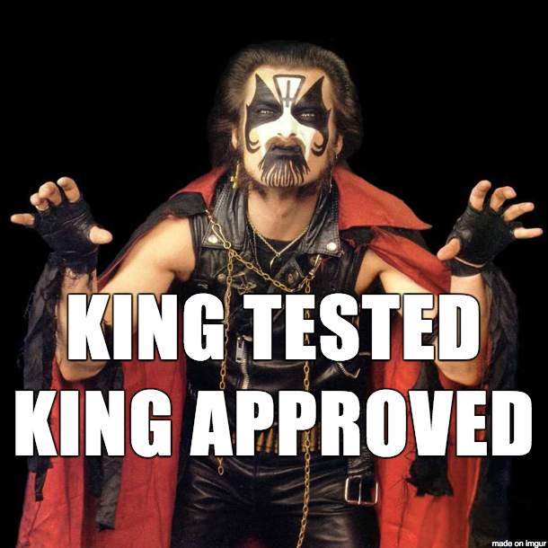 King tested, King approved.