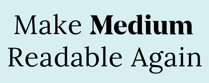 Make Medium Readable Again